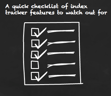 A quick checklist of index tracker features to look out for.