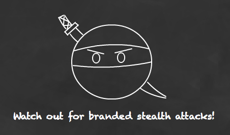 Watch out for branded stealth attacks