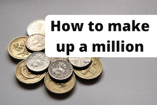 Graphic of some UK currency plus text stating: how to make up a million